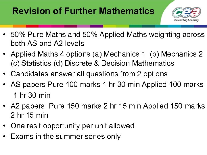 Revision of Further Mathematics • 50% Pure Maths and 50% Applied Maths weighting across