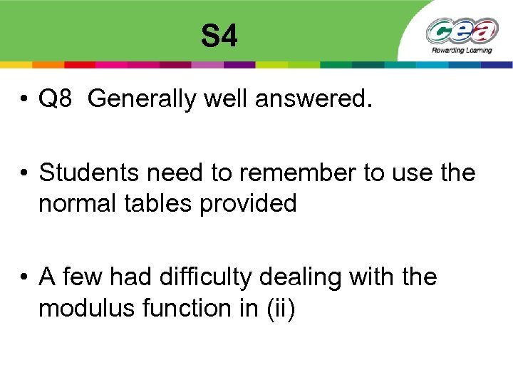 S 4 • Q 8 Generally well answered. • Students need to remember to