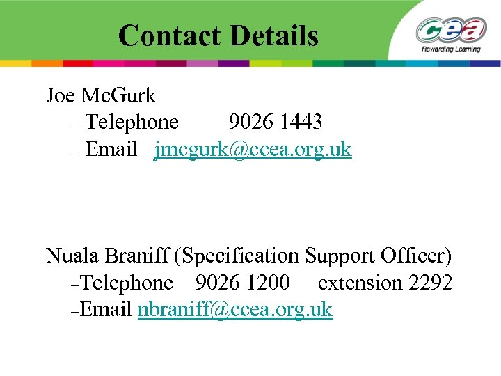 Contact Details Joe Mc. Gurk – Telephone 9026 1443 – Email jmcgurk@ccea. org. uk
