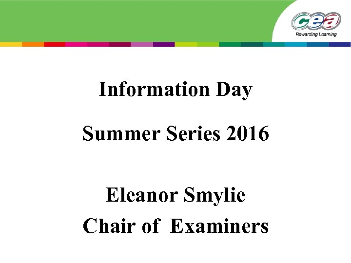 Information Day Summer Series 2016 Eleanor Smylie Chair of Examiners