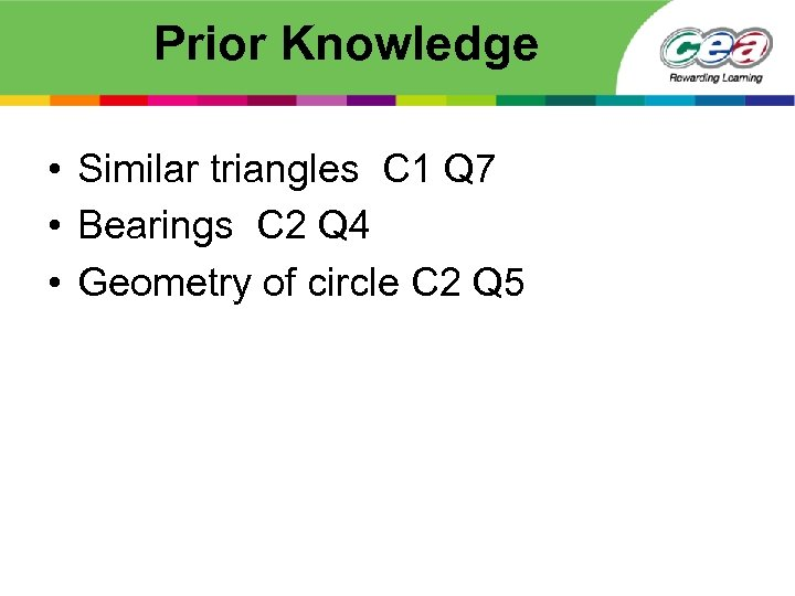 Prior Knowledge • Similar triangles C 1 Q 7 • Bearings C 2 Q