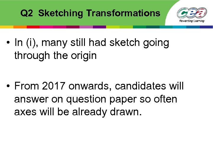Q 2 Sketching Transformations • In (i), many still had sketch going through the