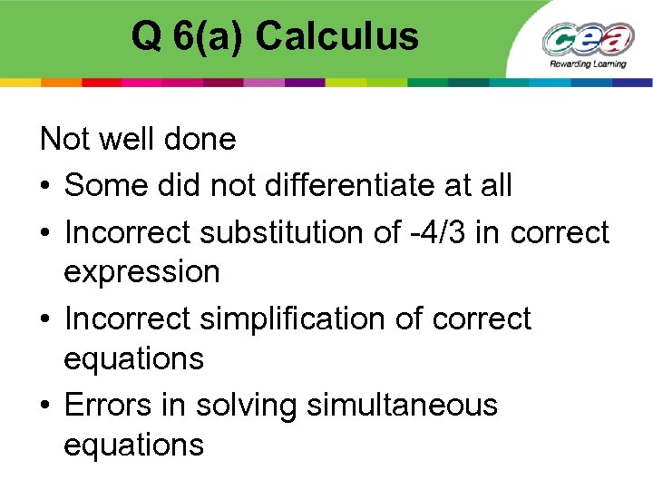 Q 6(a) Calculus Not well done • Some did not differentiate at all •