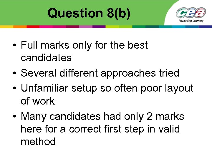 Question 8(b) • Full marks only for the best candidates • Several different approaches