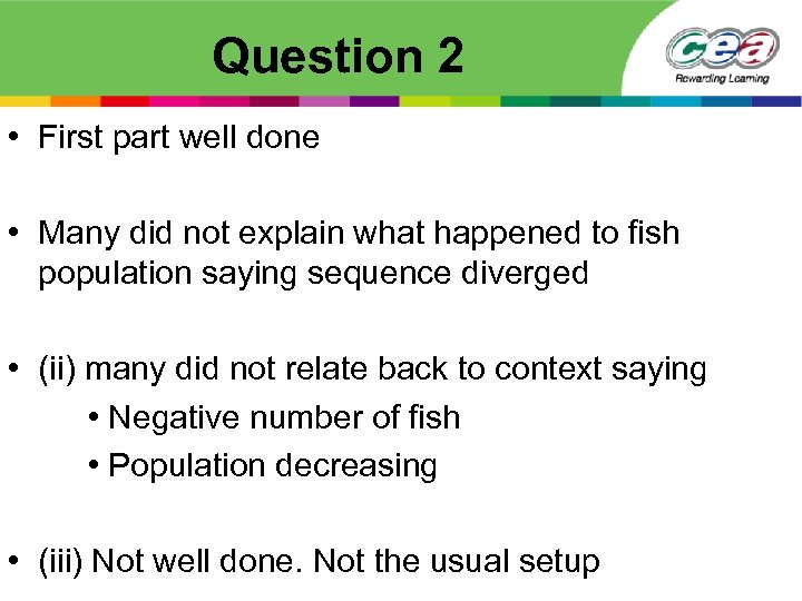 Question 2 • First part well done • Many did not explain what happened