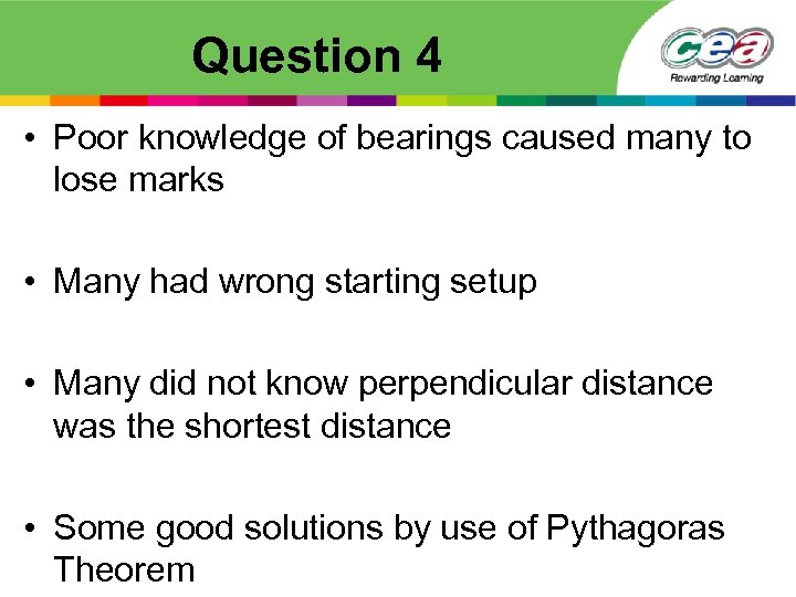 Question 4 • Poor knowledge of bearings caused many to lose marks • Many