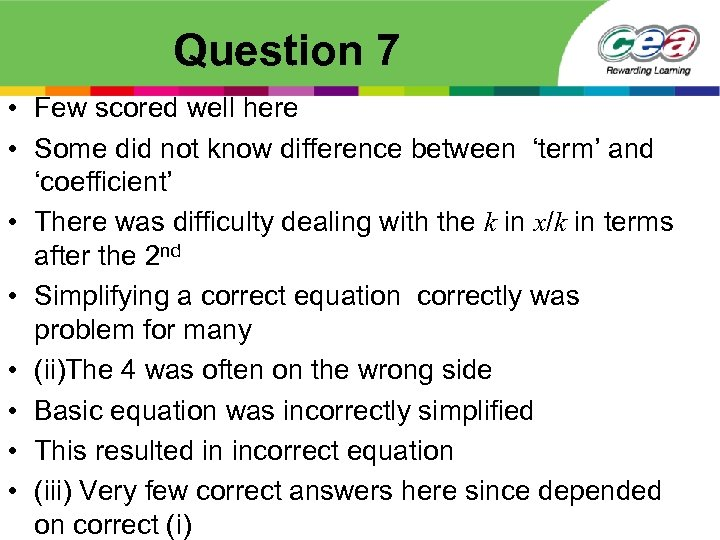 Question 7 • Few scored well here • Some did not know difference between