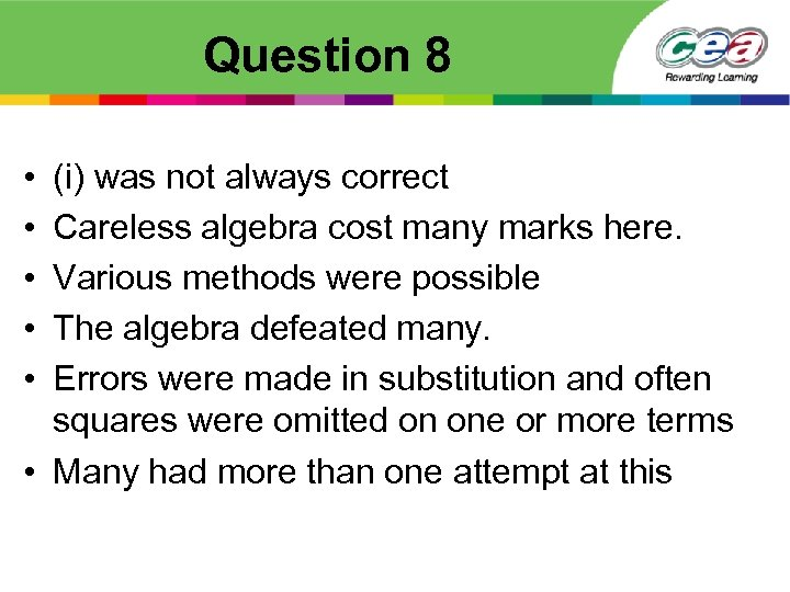 Question 8 • • • (i) was not always correct Careless algebra cost many