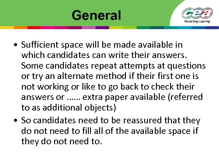 General • Sufficient space will be made available in which candidates can write their