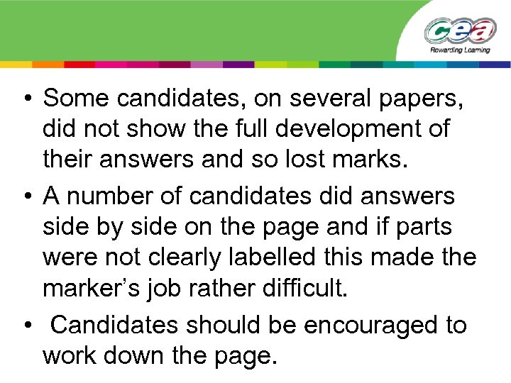 • Some candidates, on several papers, did not show the full development of