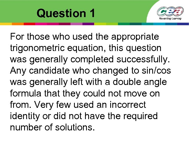 Question 1 For those who used the appropriate trigonometric equation, this question was generally