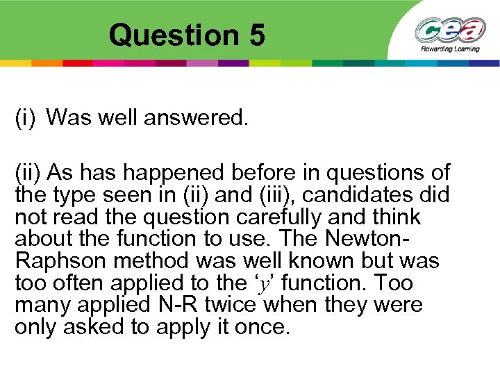 Question 5 (i) Was well answered. (ii) As happened before in questions of the