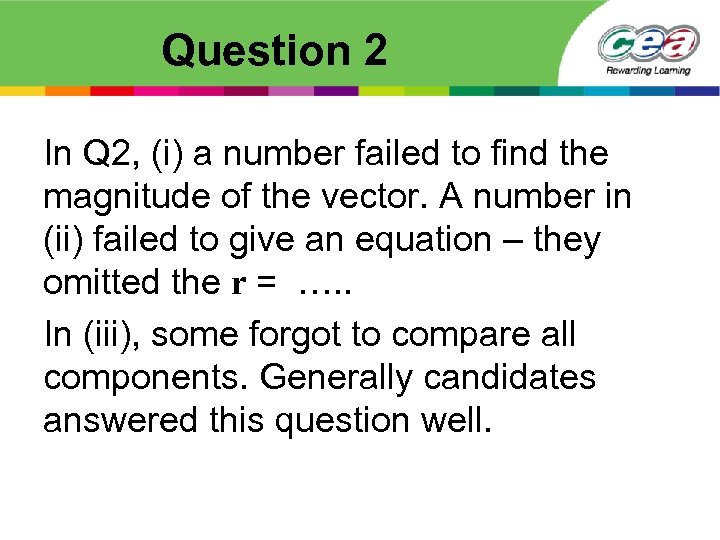 Question 2 In Q 2, (i) a number failed to find the magnitude of