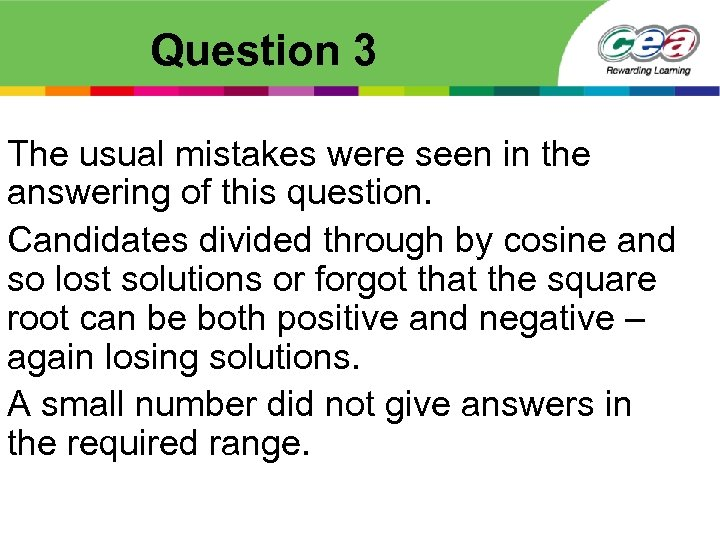 Question 3 The usual mistakes were seen in the answering of this question. Candidates