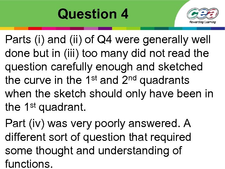 Question 4 Parts (i) and (ii) of Q 4 were generally well done but