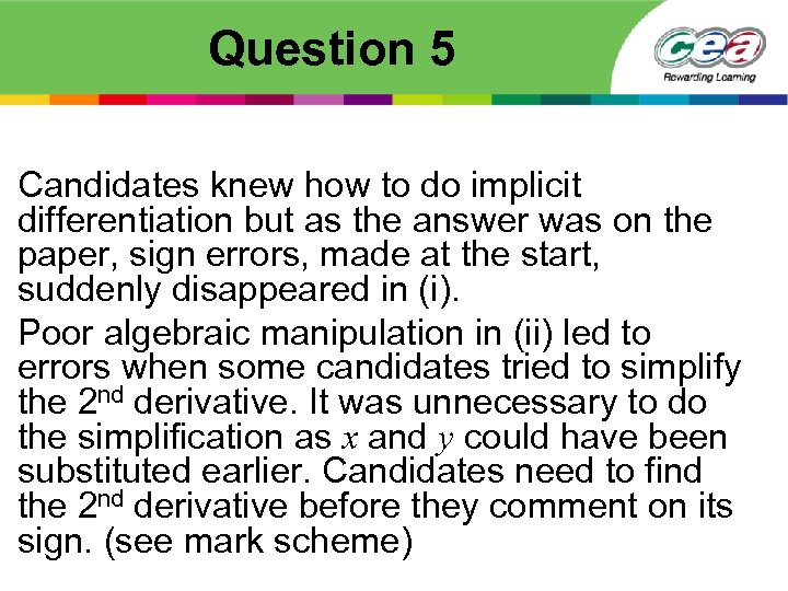 Question 5 Candidates knew how to do implicit differentiation but as the answer was