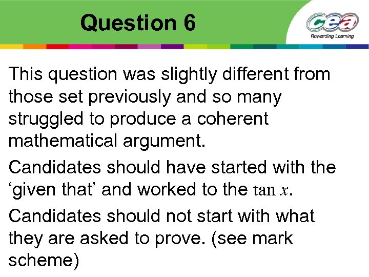 Question 6 This question was slightly different from those set previously and so many