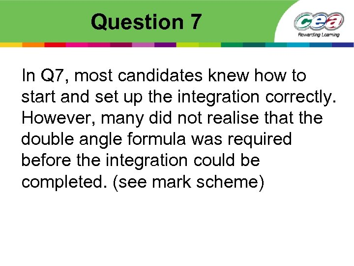 Question 7 In Q 7, most candidates knew how to start and set up