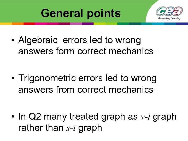 General points • Algebraic errors led to wrong answers form correct mechanics • Trigonometric