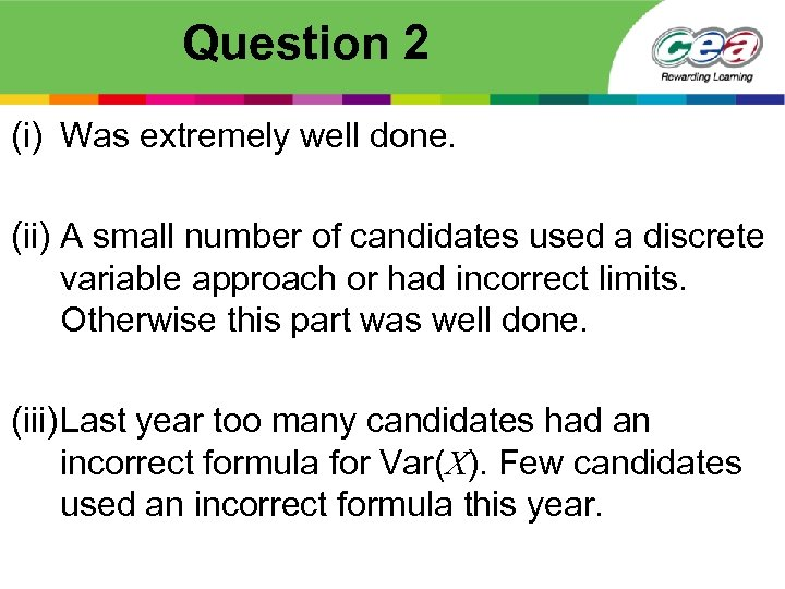 Question 2 (i) Was extremely well done. (ii) A small number of candidates used