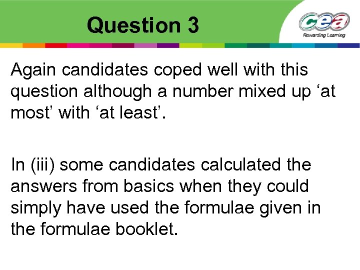 Question 3 Again candidates coped well with this question although a number mixed up