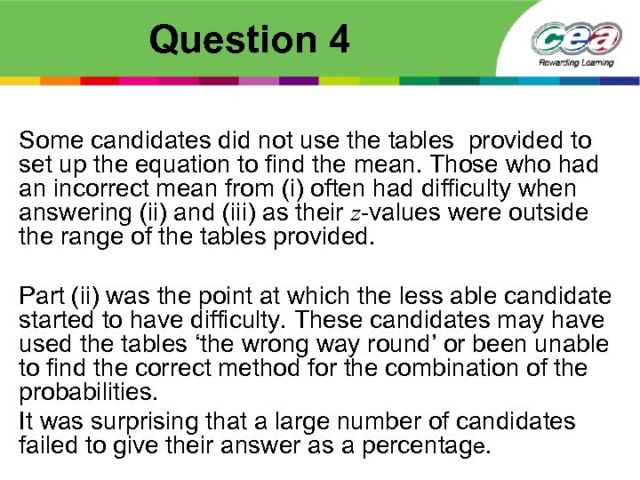 Question 4 Some candidates did not use the tables provided to set up the
