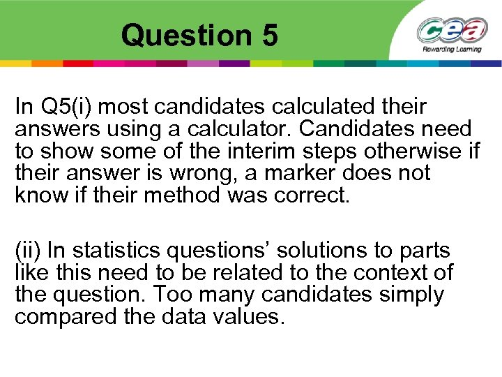 Question 5 In Q 5(i) most candidates calculated their answers using a calculator. Candidates