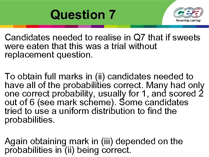 Question 7 Candidates needed to realise in Q 7 that if sweets were eaten