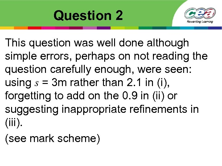 Question 2 This question was well done although simple errors, perhaps on not reading