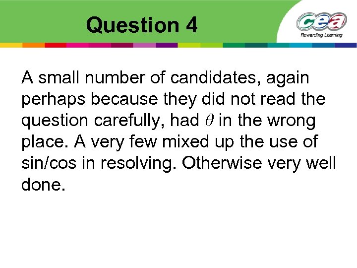 Question 4 A small number of candidates, again perhaps because they did not read