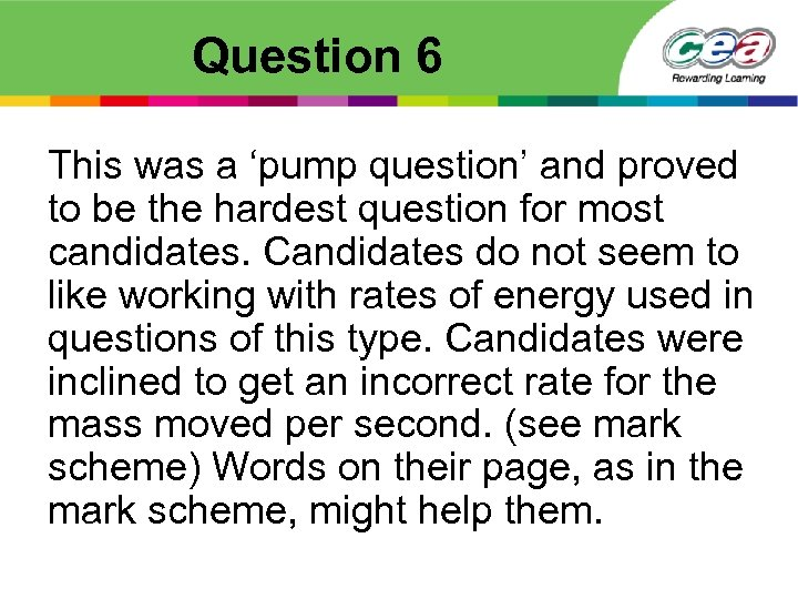 Question 6 This was a 'pump question' and proved to be the hardest question