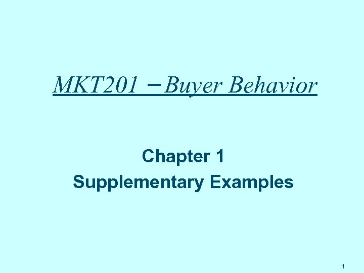 MKT 201 – Buyer Behavior Chapter 1 Supplementary Examples 1