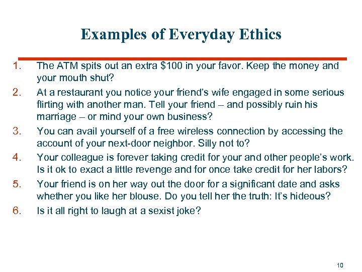 Examples of Everyday Ethics 1. 2. 3. 4. 5. 6. The ATM spits out