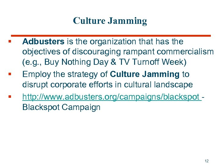 Culture Jamming § § § Adbusters is the organization that has the objectives of