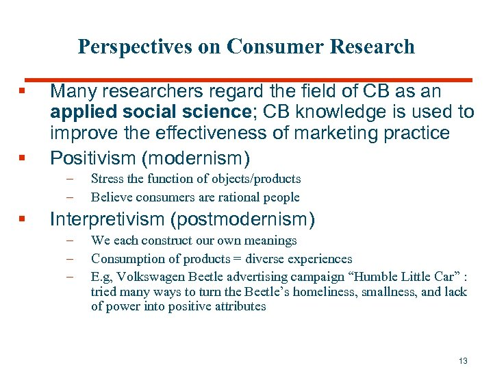 Perspectives on Consumer Research § § Many researchers regard the field of CB as
