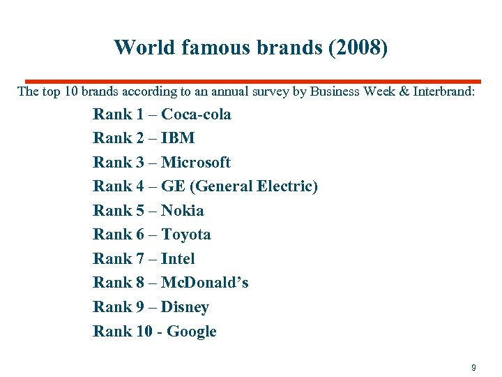 World famous brands (2008) The top 10 brands according to an annual survey by
