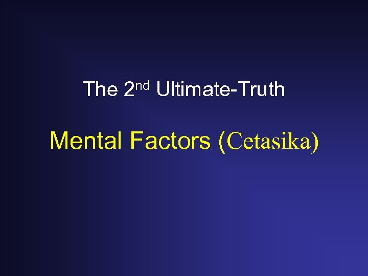 The 2 nd Ultimate-Truth Mental Factors (Cetasika)