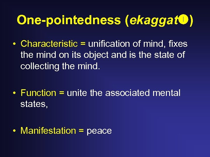 One-pointedness (ekaggat ) • Characteristic = unification of mind, fixes the mind on its
