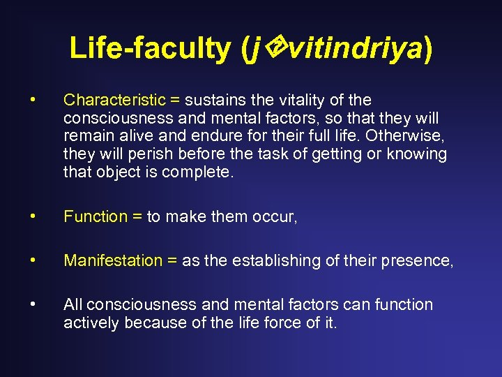 Life-faculty (j vitindriya) • Characteristic = sustains the vitality of the consciousness and mental