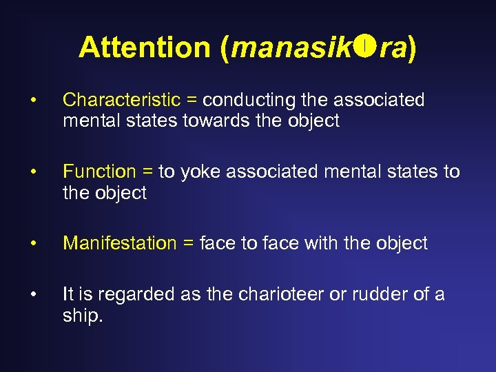 Attention (manasik ra) • Characteristic = conducting the associated mental states towards the object