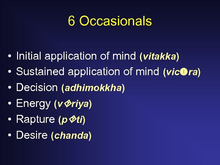 6 Occasionals • • • Initial application of mind (vitakka) Sustained application of mind