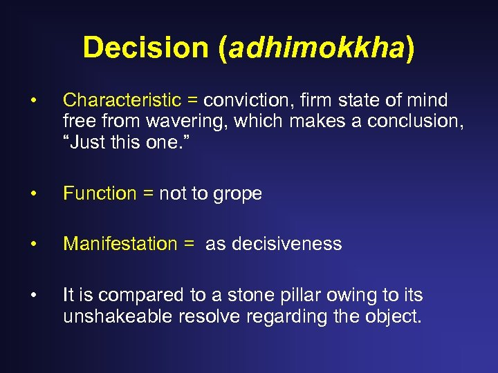 Decision (adhimokkha) • Characteristic = conviction, firm state of mind free from wavering, which