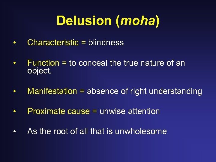 Delusion (moha) • Characteristic = blindness • Function = to conceal the true nature