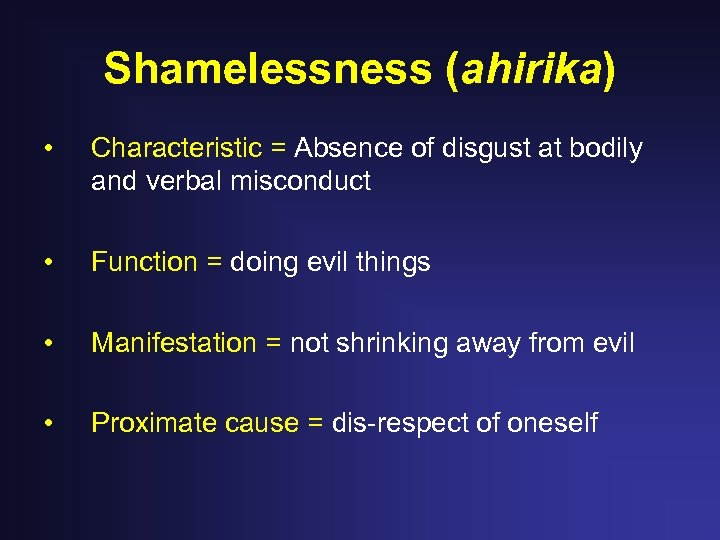 Shamelessness (ahirika) • Characteristic = Absence of disgust at bodily and verbal misconduct •