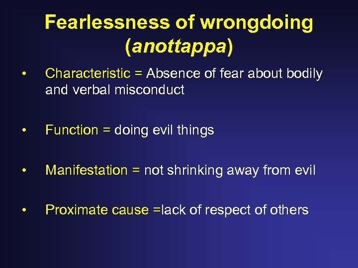Fearlessness of wrongdoing (anottappa) • Characteristic = Absence of fear about bodily and verbal