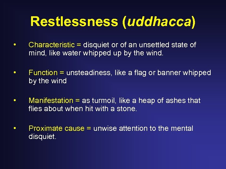 Restlessness (uddhacca) • Characteristic = disquiet or of an unsettled state of mind, like