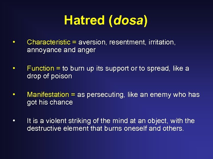 Hatred (dosa) • Characteristic = aversion, resentment, irritation, annoyance and anger • Function =
