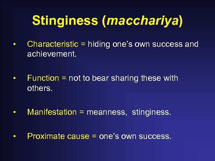 Stinginess (macchariya) • Characteristic = hiding one's own success and achievement. • Function =