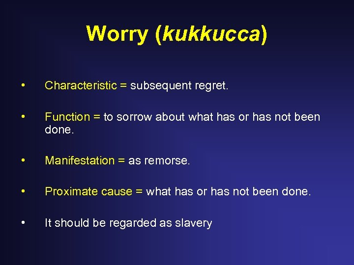 Worry (kukkucca) • Characteristic = subsequent regret. • Function = to sorrow about what