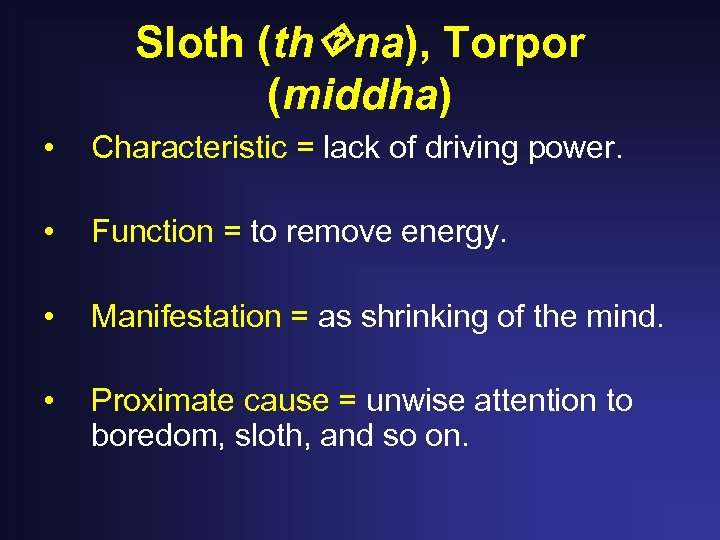 Sloth (th na), Torpor (middha) • Characteristic = lack of driving power. • Function